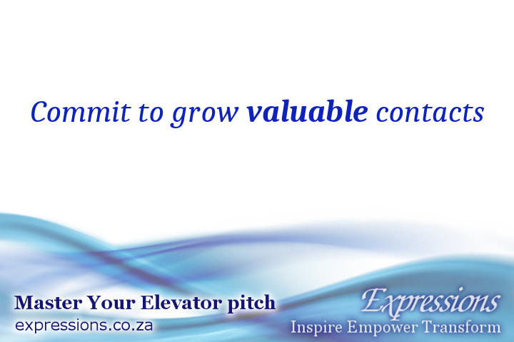 Commit to grow valuable contacts.